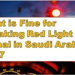 What is Fine for Breaking Red Light Signal in Saudi Arabia