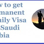 EASY METHOD GET PERMANENT FAMILY VISA SAUDI ARABIA