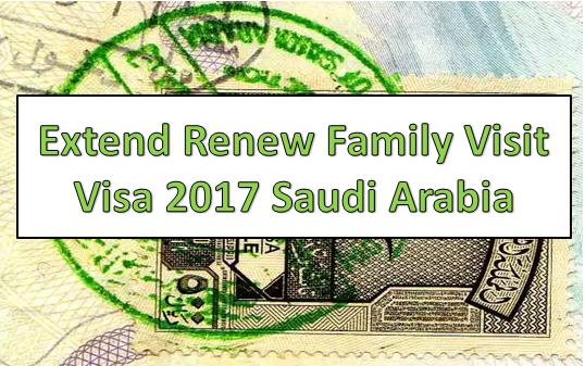 Extend Renew Family Visit Visa 2017 Saudi Arabia