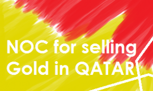 NoC letter condition in Qatar for Gold selling