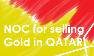 Conditions to Issue NOC for selling Gold QATAR