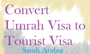 How to Convert Umrah Visa Tourist Visa