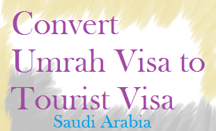 How to Convert Umrah Visa Tourist Visa
