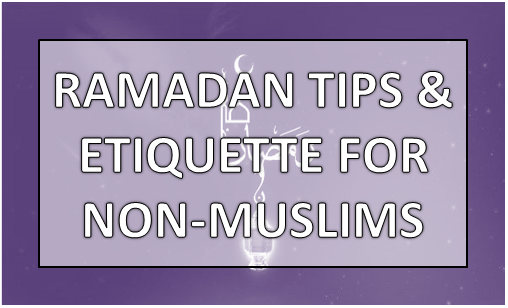 RAMADAN TIPS ETIQUETTE FOR NON-MUSLIMS