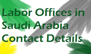 Labor Offices in Saudi Arabia Contact Address