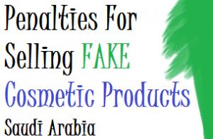 selling fake cosmetic products in saudi arabia