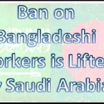 Ban on Bangladeshi Workers is Lifted by Saudi Arabia