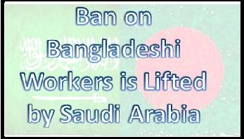 Ban on Bangladeshi Workers is Lifted by Saudi Arabia