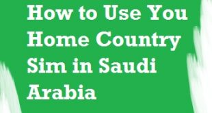 How to Use You Home Country Sim in Saudi Arabia