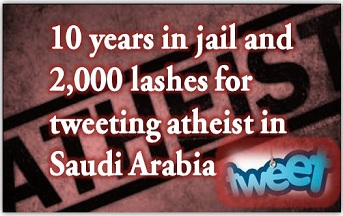 10 years in jail and 2,000 lashes for tweeting atheist in Saudi Arabia