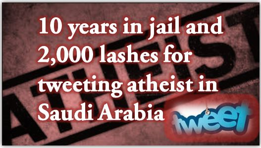 Saudi Arabia sentences a man to 10 years in jail and 2,000 lashes for tweeting that he was an atheist