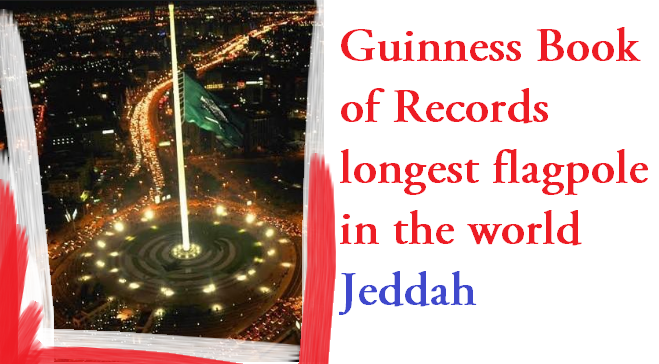 Tallest flagpole in the world Jeddah Guinness Book of Records