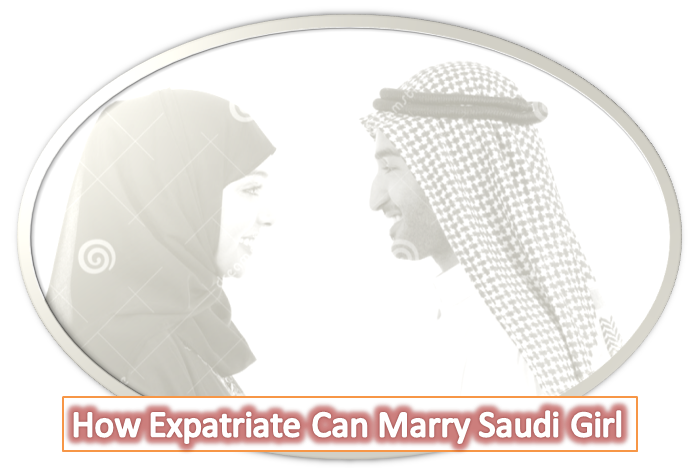 How To MARRY with Saudi Girl For Expatriates
