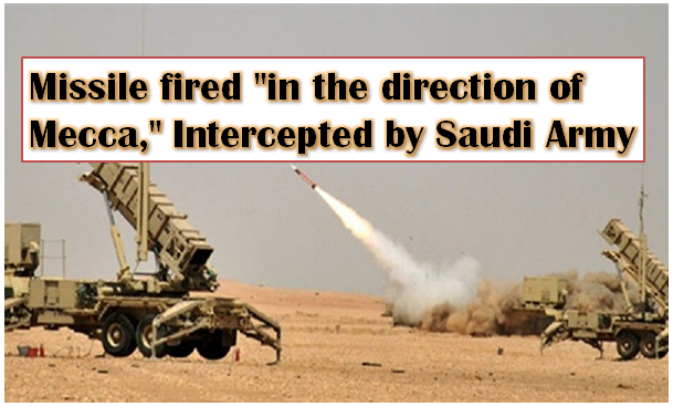 "Missile fired ""in the direction of Mecca,"" Intercepted by Saudi Army"