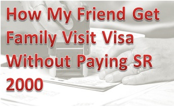 How My Friend Get Family Visit Visa Without Paying SR 2000