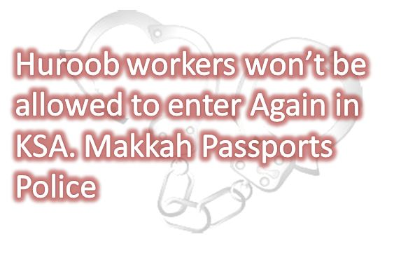 Huroob workers won't be allowed to enter Again in KSA