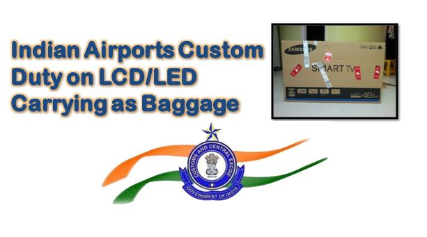Indian Airports Custom Duty on LCD/LED Carrying as Baggage