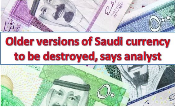Older versions of Saudi currency to be destroyed, says analyst