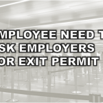 EMPLOYEE NEED TO ASK EMPLOYERS FOR EXIT PERMIT