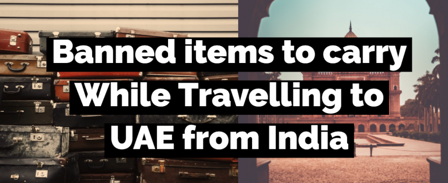 Banned items to carry while Travelling to UAE from India